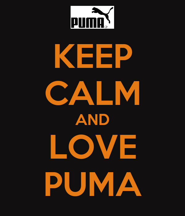 KEEP CALM AND LOVE PUMA