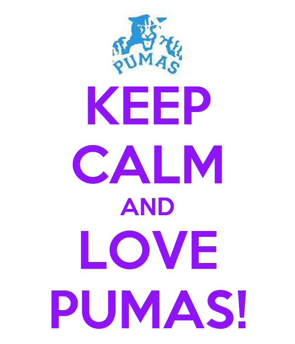 KEEP CALM AND LOVE PUMAS!