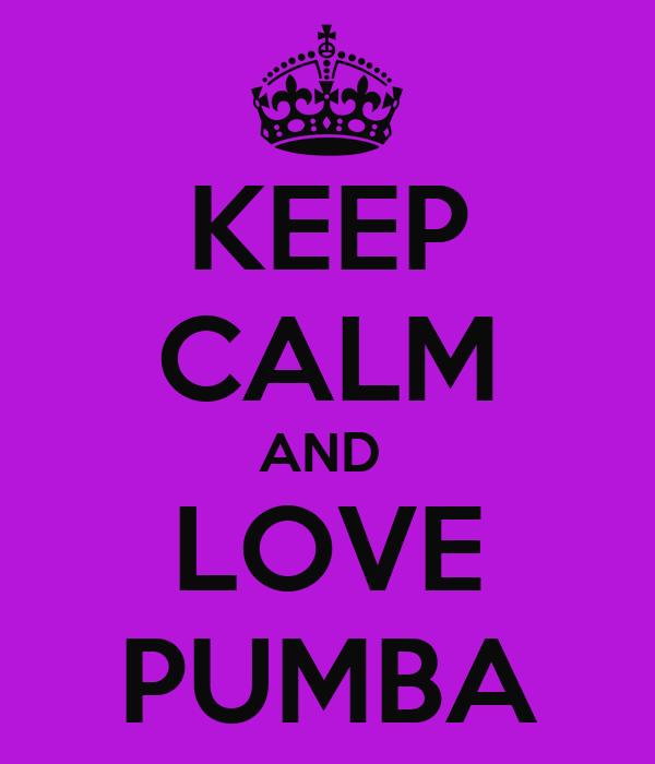 KEEP CALM AND  LOVE PUMBA