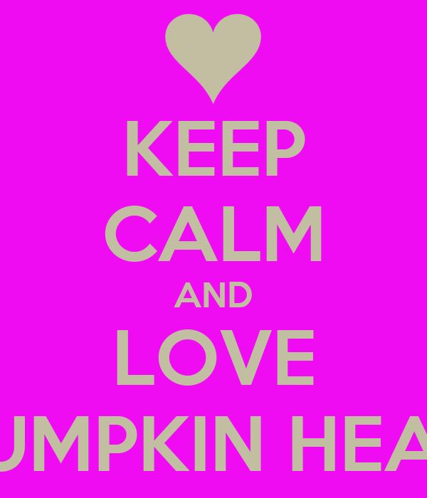 KEEP CALM AND LOVE PUMPKIN HEAD