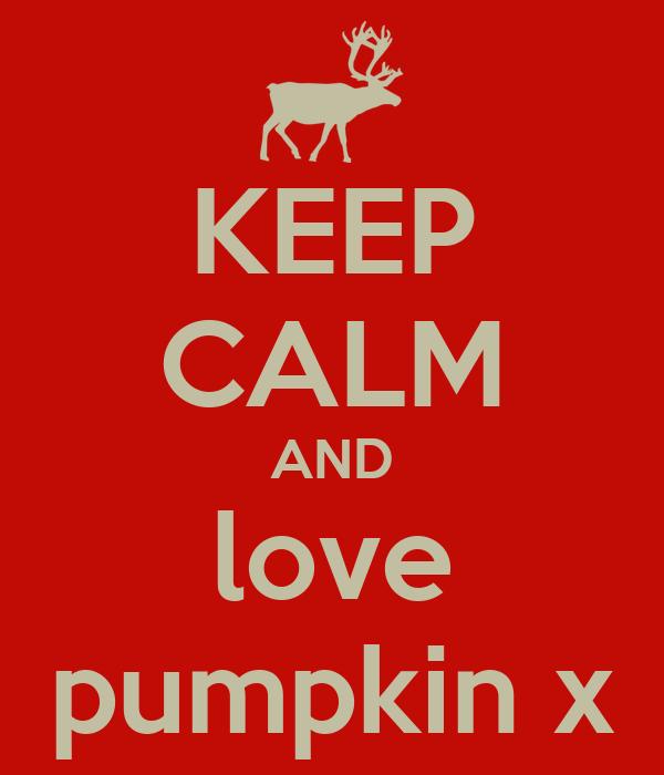 KEEP CALM AND love pumpkin x