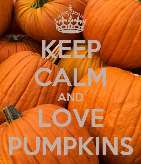 KEEP CALM AND LOVE PUMPKINS