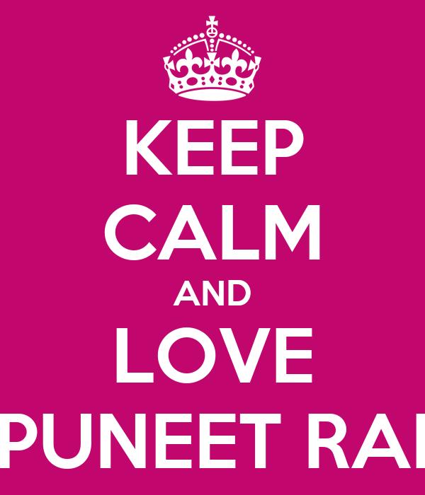 KEEP CALM AND LOVE PUNEET RAI