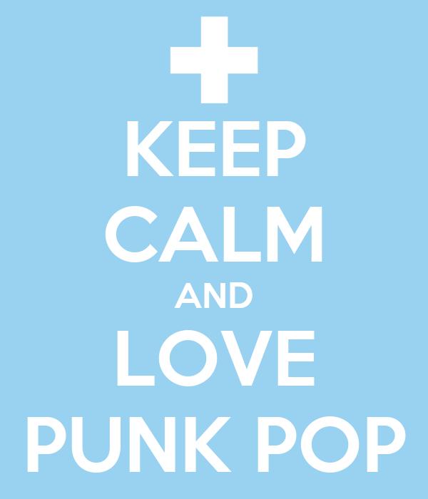 KEEP CALM AND LOVE PUNK POP