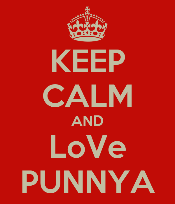 KEEP CALM AND LoVe PUNNYA