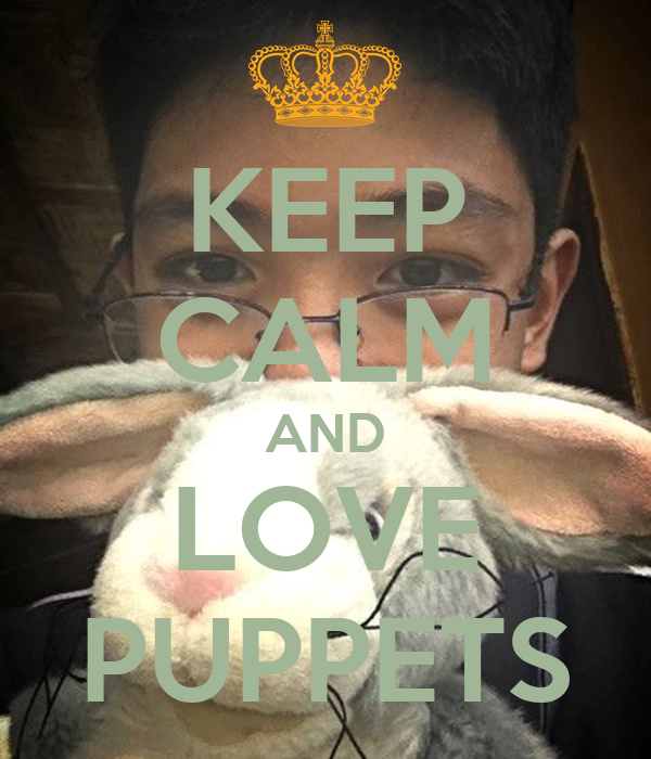 KEEP CALM AND LOVE PUPPETS