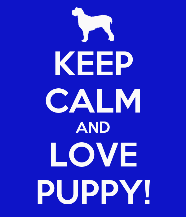 KEEP CALM AND LOVE PUPPY!