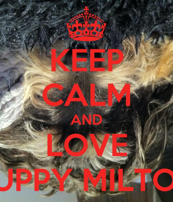 KEEP CALM AND LOVE PUPPY MILTON