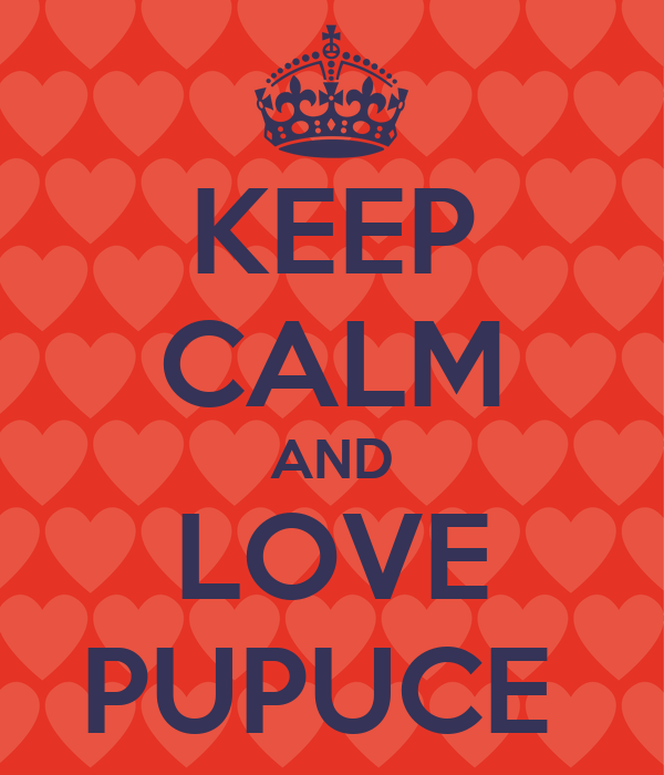 KEEP CALM AND LOVE PUPUCE
