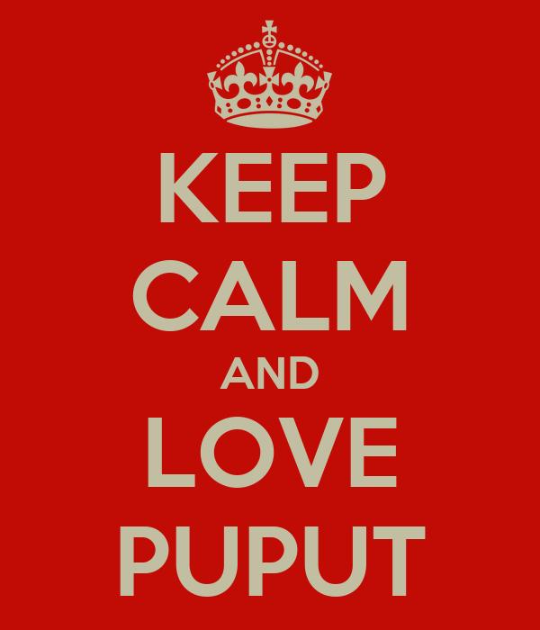 KEEP CALM AND LOVE PUPUT
