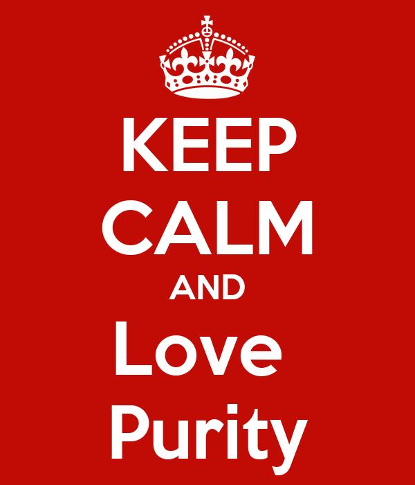 KEEP CALM AND Love  Purity