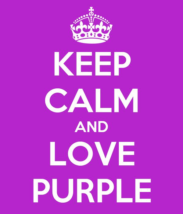 KEEP CALM AND LOVE PURPLE