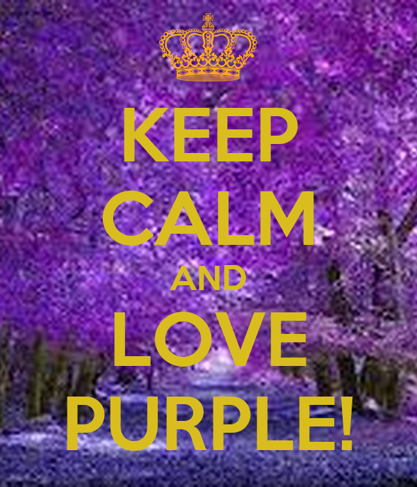 KEEP CALM AND LOVE PURPLE!
