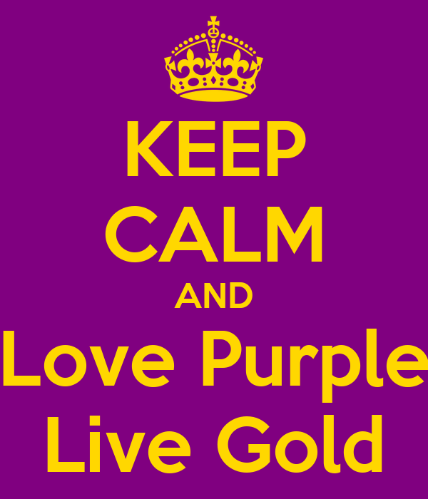 KEEP CALM AND Love Purple Live Gold