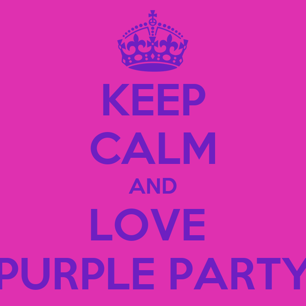 KEEP CALM AND LOVE  PURPLE PARTY