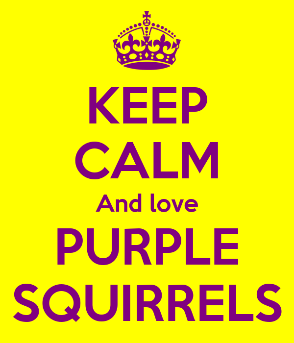 KEEP CALM And love PURPLE SQUIRRELS