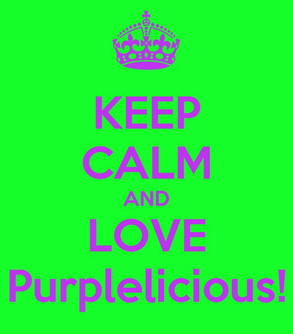 KEEP CALM AND LOVE Purplelicious!
