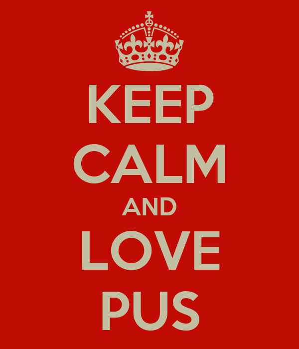 KEEP CALM AND LOVE PUS
