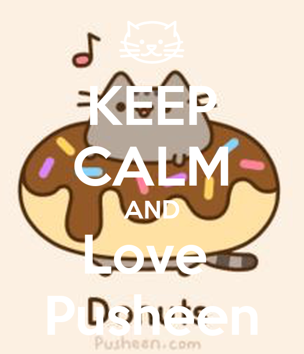 KEEP CALM AND Love  Pusheen
