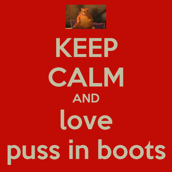 KEEP CALM AND love puss in boots