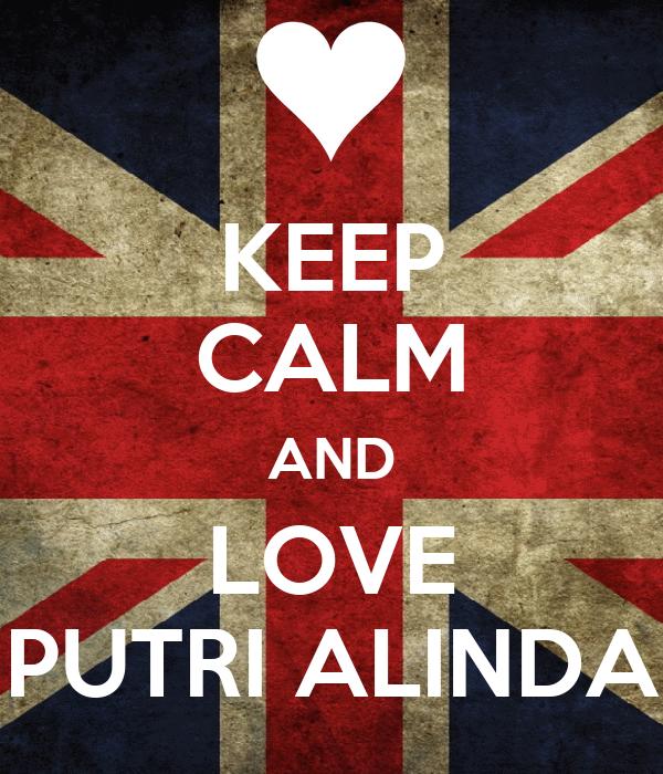 KEEP CALM AND LOVE PUTRI ALINDA