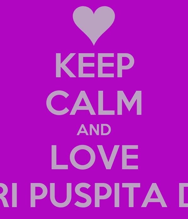 KEEP CALM AND LOVE PUTRI PUSPITA DEWI