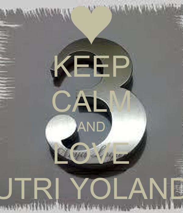 KEEP CALM AND LOVE PUTRI YOLANDA