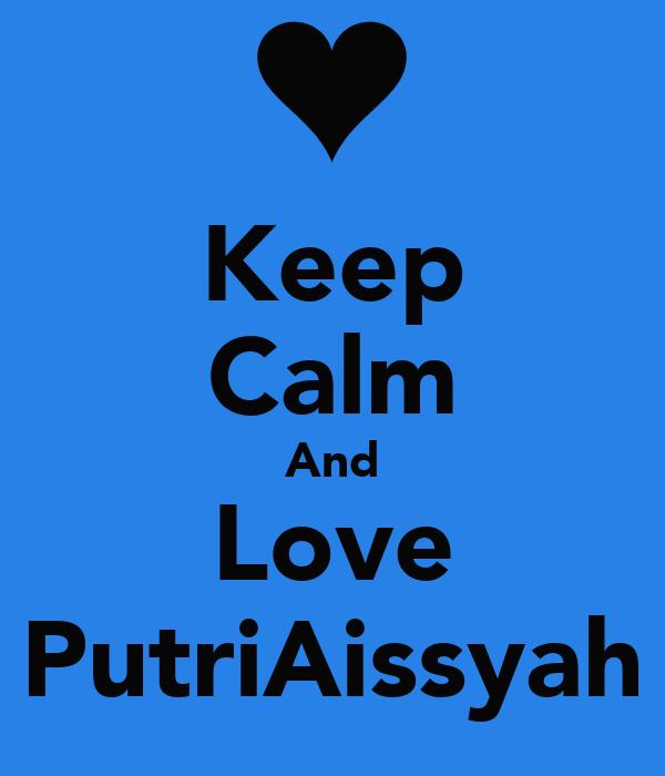 Keep Calm And Love PutriAissyah