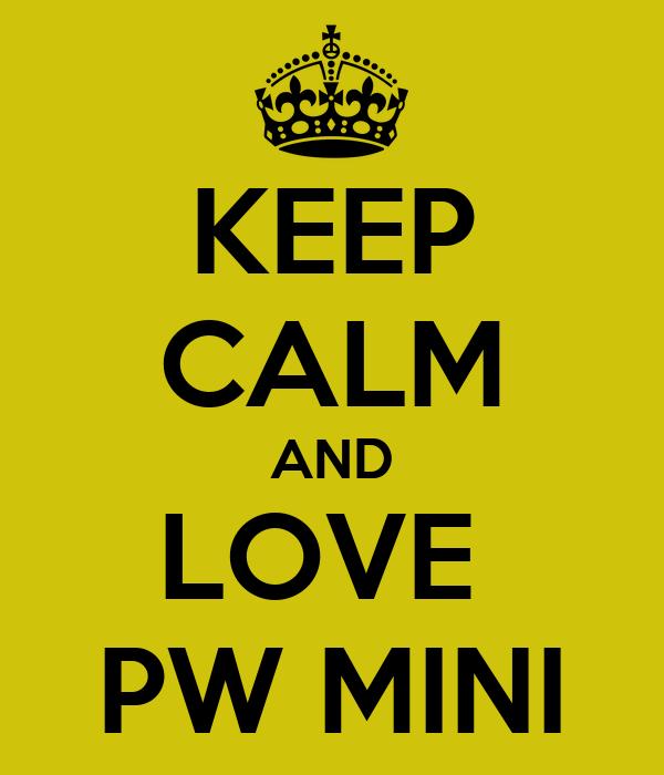 KEEP CALM AND LOVE  PW MINI