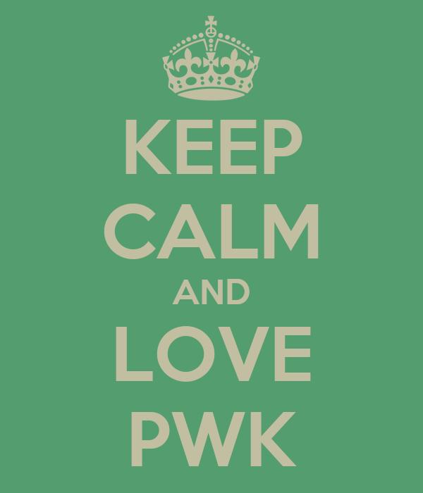 KEEP CALM AND LOVE PWK