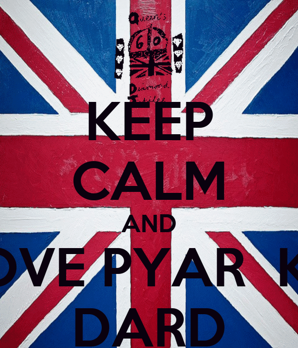 KEEP CALM AND LOVE PYAR  KA DARD