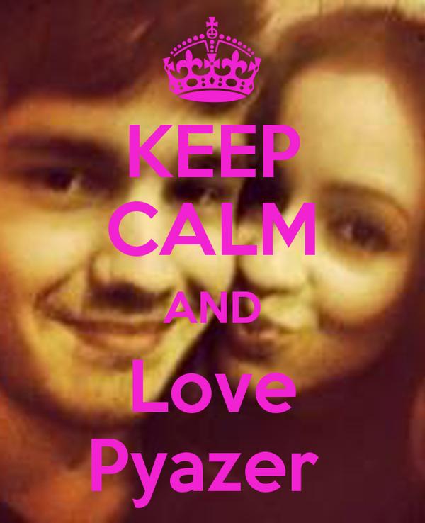 KEEP CALM AND Love Pyazer