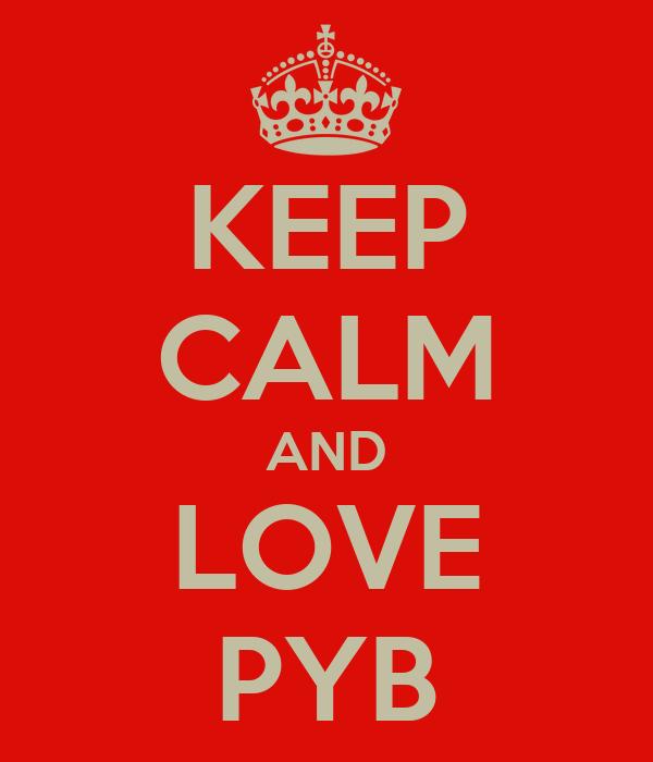 KEEP CALM AND LOVE PYB