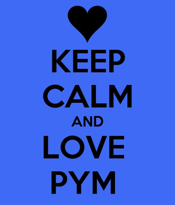 KEEP CALM AND LOVE  PYM