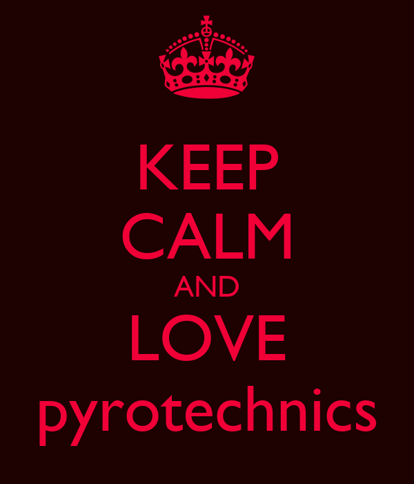 KEEP CALM AND LOVE pyrotechnics