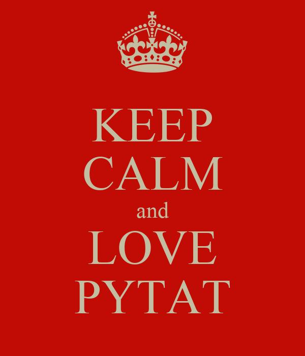 KEEP CALM and LOVE PYTAT