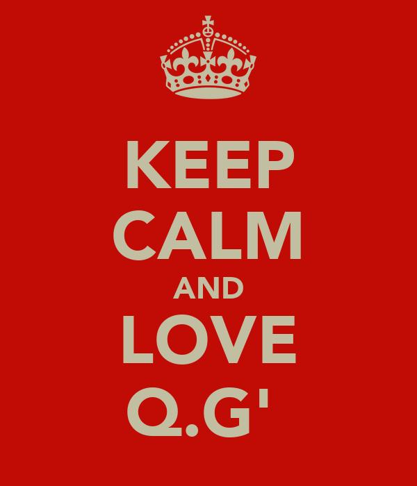 KEEP CALM AND LOVE Q.G'