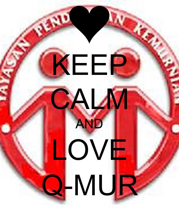 KEEP CALM AND LOVE Q-MUR
