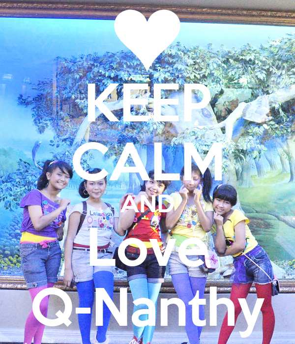 KEEP CALM AND Love Q-Nanthy