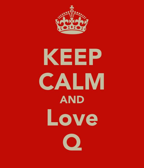KEEP CALM AND Love Q