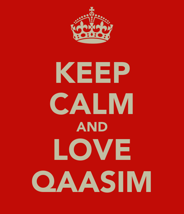 KEEP CALM AND LOVE QAASIM