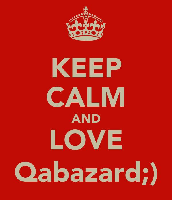 KEEP CALM AND LOVE Qabazard;)