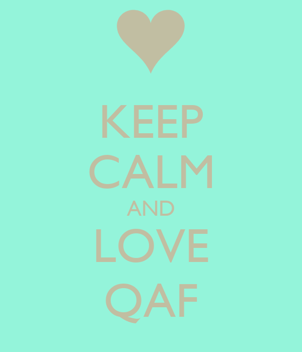 KEEP CALM AND LOVE QAF