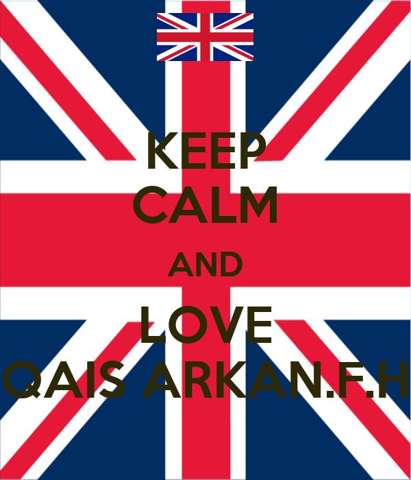KEEP CALM AND LOVE QAIS ARKAN.F.H