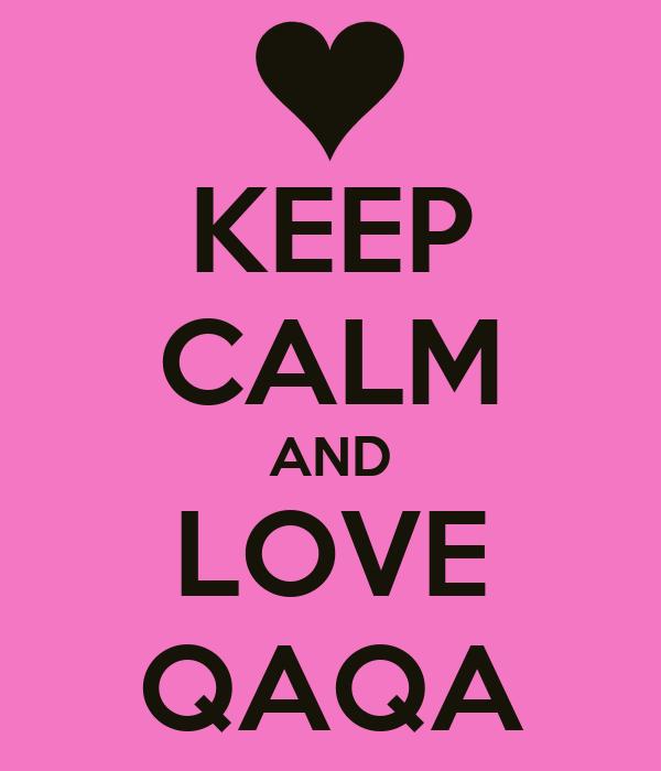 KEEP CALM AND LOVE QAQA