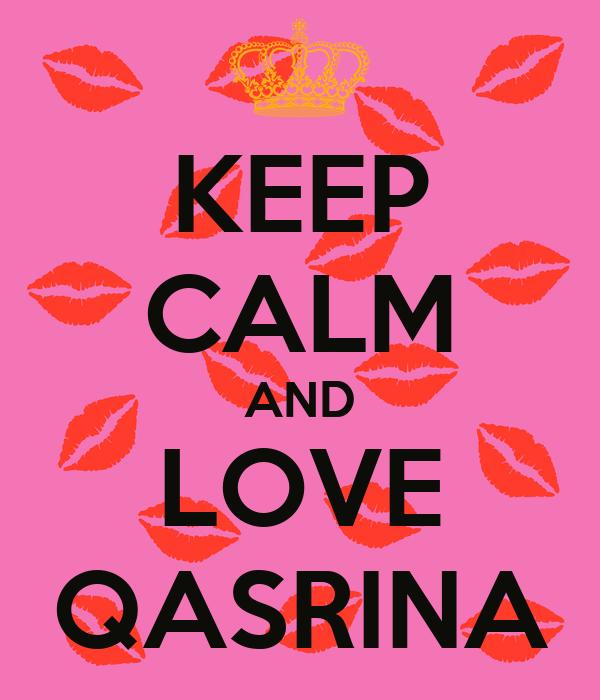 KEEP CALM AND LOVE QASRINA