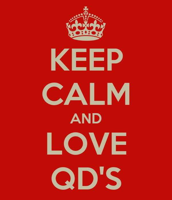 KEEP CALM AND LOVE QD'S