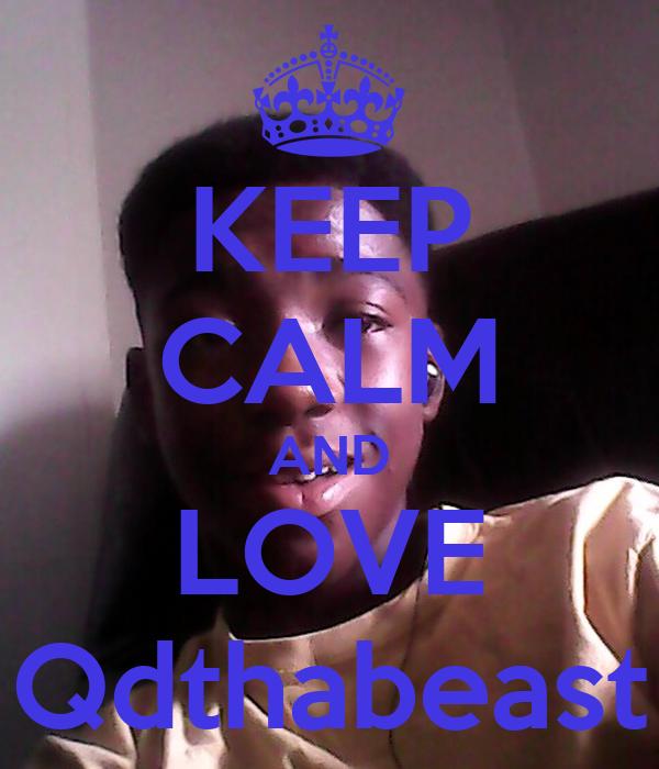 KEEP CALM AND LOVE Qdthabeast