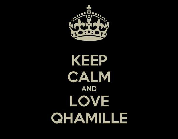 KEEP CALM AND LOVE QHAMILLE