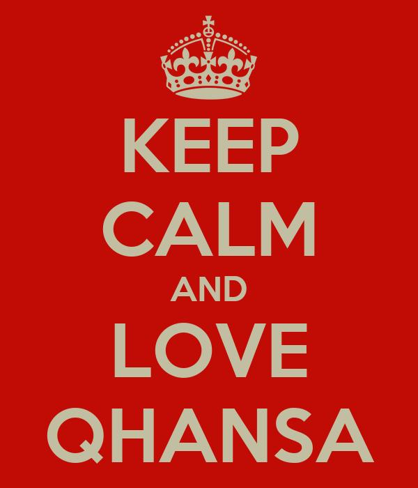 KEEP CALM AND LOVE QHANSA